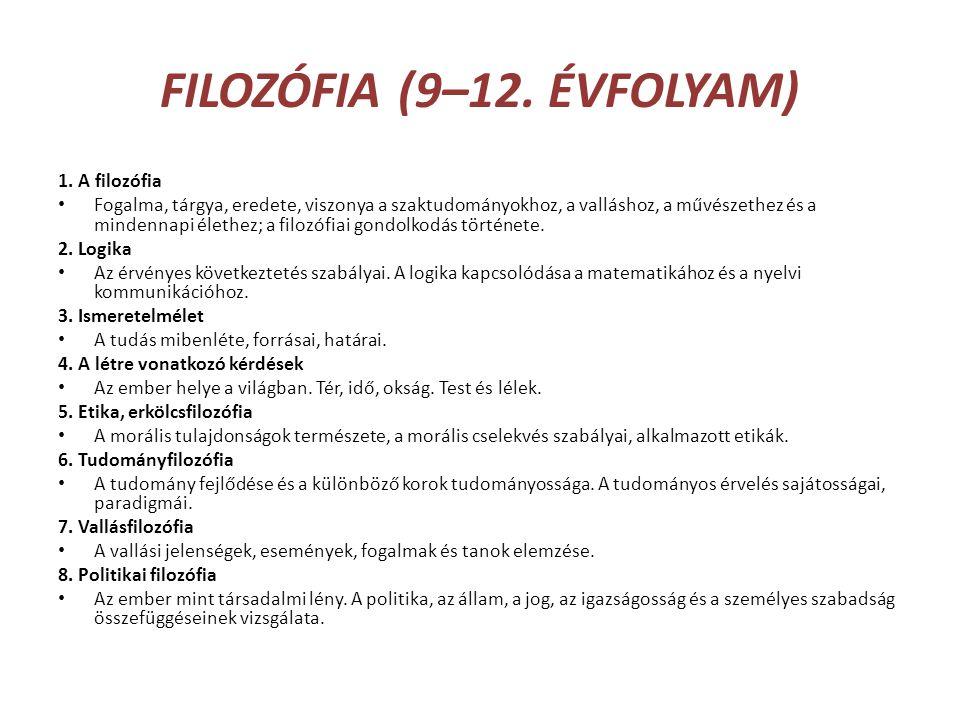 FILOZÓFIA (9–12. ÉVFOLYAM) 1. A filozófia • Fogalma, tárgya, eredete, viszonya a szaktudományokhoz, a valláshoz, a művészethez és a mindennapi élethez