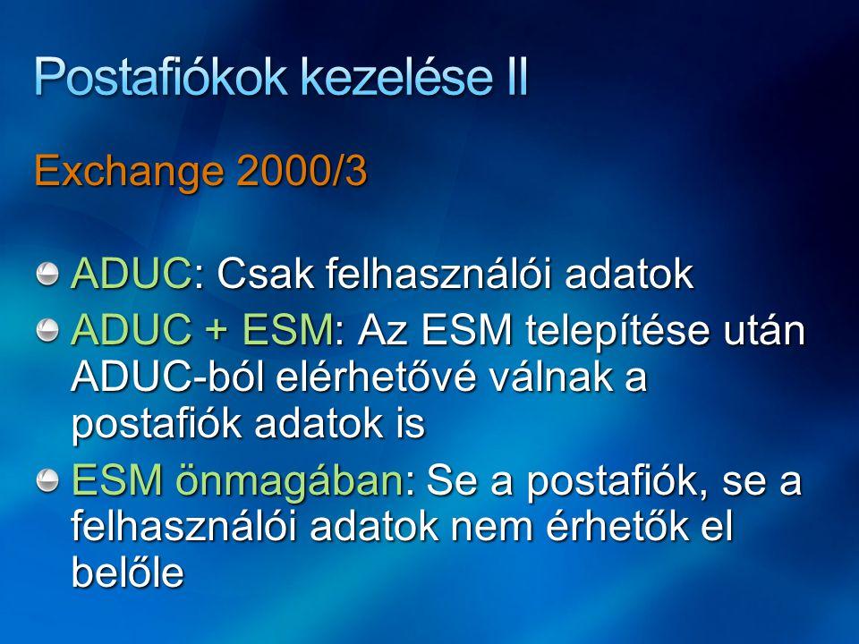 Exchange 2000/3 ADUC: Csak felhasználói adatok ADUC + ESM: Az ESM telepítése után ADUC-ból elérhetővé válnak a postafiók adatok is ESM önmagában: Se a