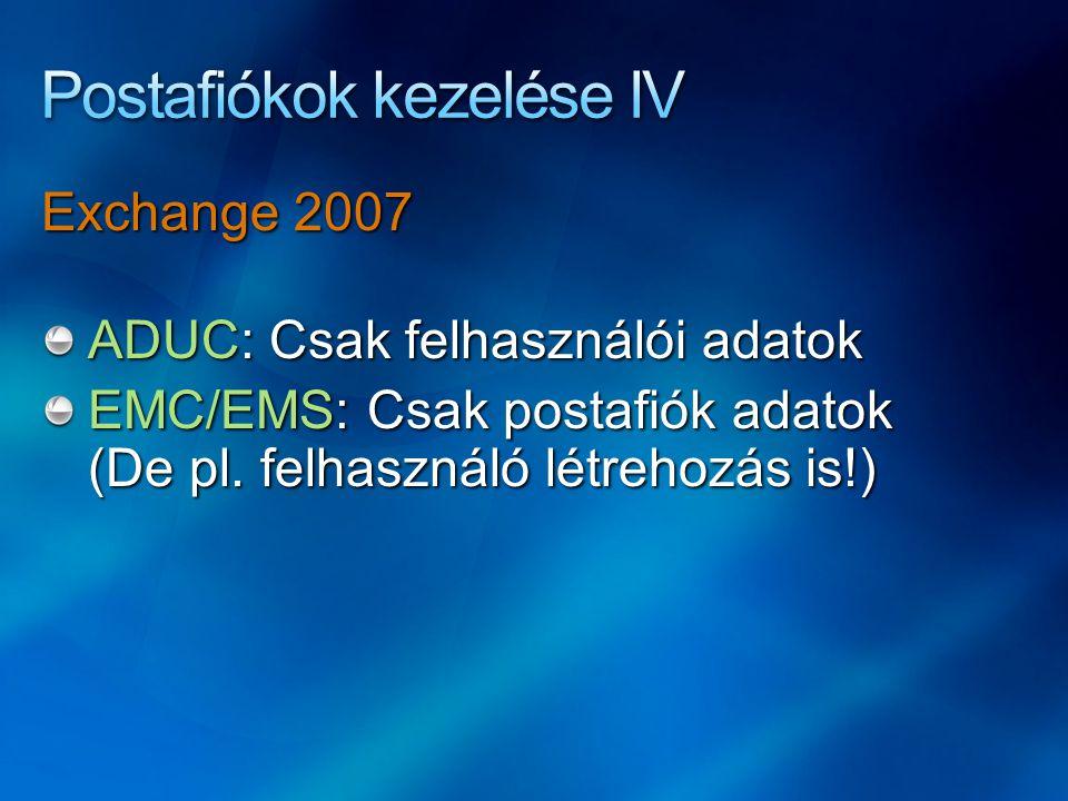 Exchange 2007 ADUC: Csak felhasználói adatok EMC/EMS: Csak postafiók adatok (De pl. felhasználó létrehozás is!)