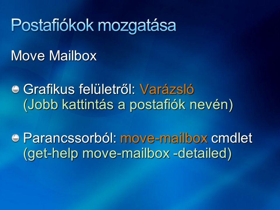 Move Mailbox Grafikus felületről: Varázsló (Jobb kattintás a postafiók nevén) Parancssorból: move-mailbox cmdlet (get-help move-mailbox -detailed)