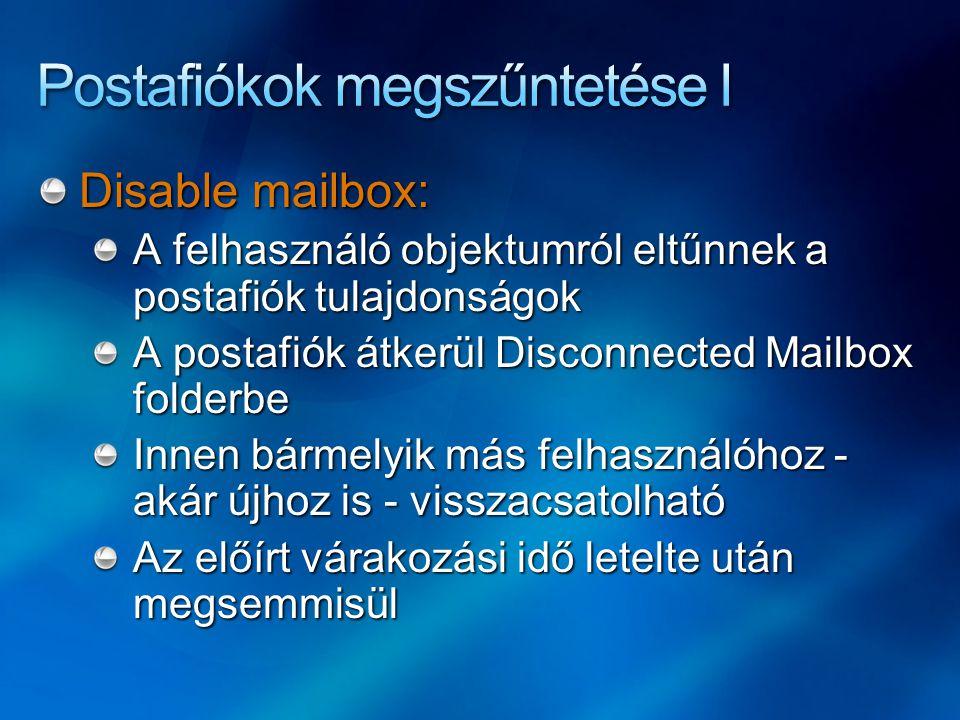 Disable mailbox: A felhasználó objektumról eltűnnek a postafiók tulajdonságok A postafiók átkerül Disconnected Mailbox folderbe Innen bármelyik más fe