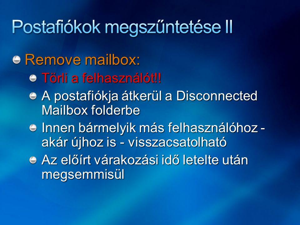 Remove mailbox: Törli a felhasználót!! A postafiókja átkerül a Disconnected Mailbox folderbe Innen bármelyik más felhasználóhoz - akár újhoz is - viss