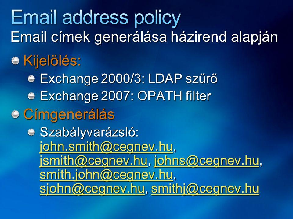 Email címek generálása házirend alapján Kijelölés: Exchange 2000/3: LDAP szűrő Exchange 2007: OPATH filter Címgenerálás Szabályvarázsló: john.smith@ce