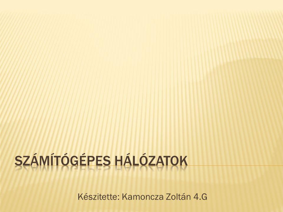 Készitette: Kamoncza Zoltán 4.G