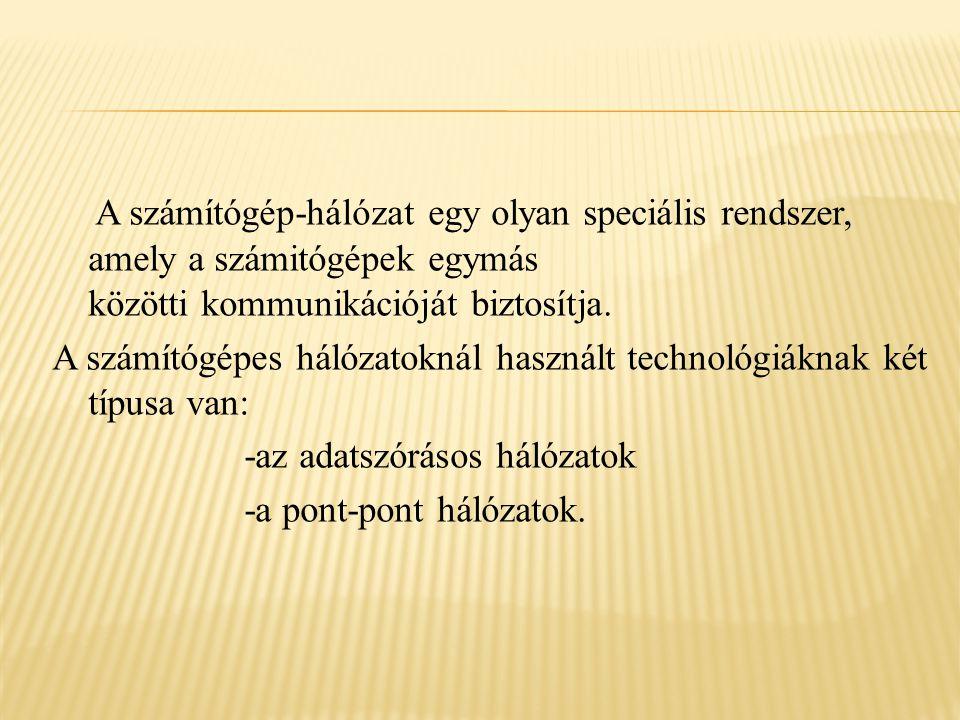 A számítógép-hálózat egy olyan speciális rendszer, amely a számitógépek egymás közötti kommunikációját biztosítja.