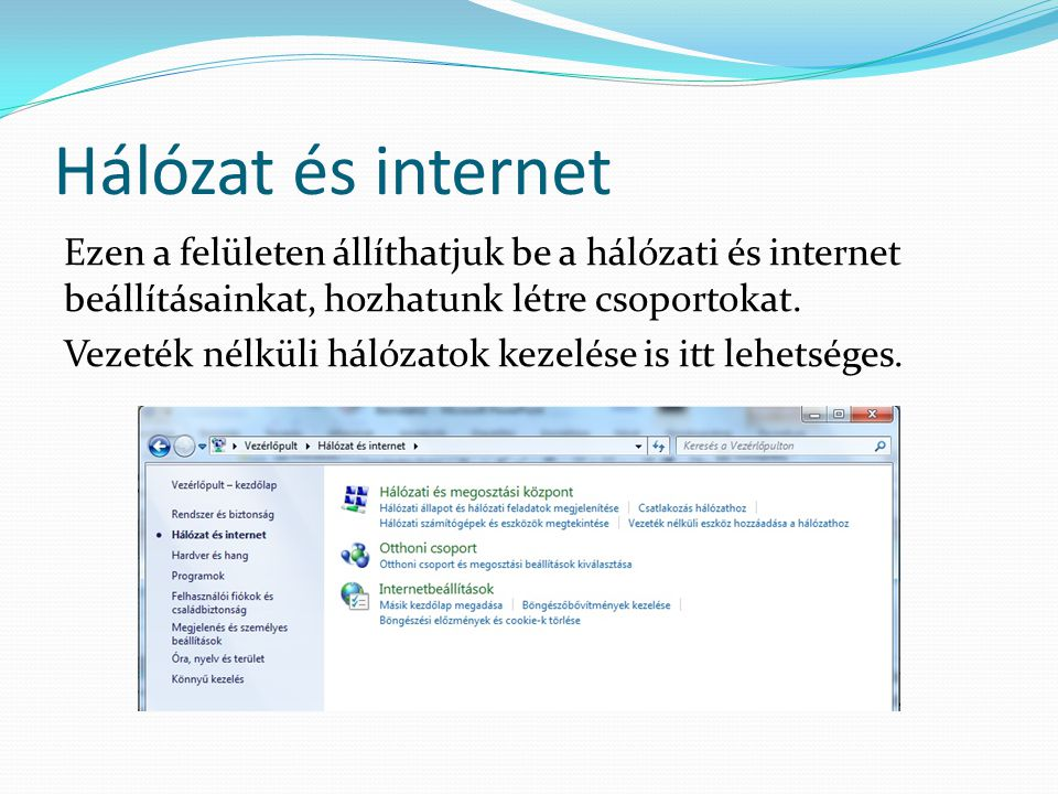 Hálózat és internet Ezen a felületen állíthatjuk be a hálózati és internet beállításainkat, hozhatunk létre csoportokat. Vezeték nélküli hálózatok kez