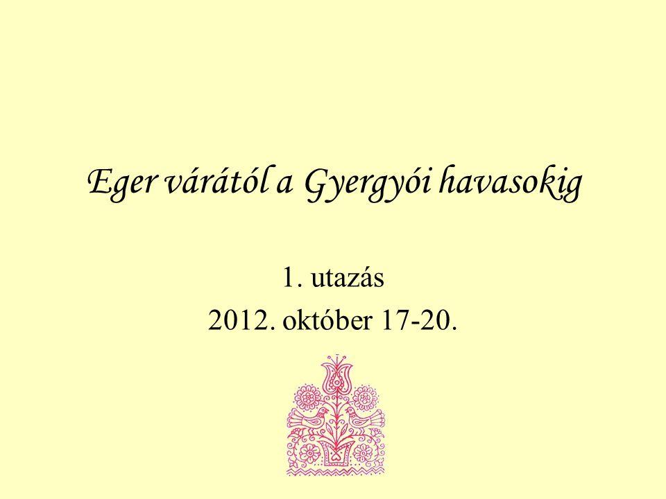 Eger várától a Gyergyói havasokig 1. utazás 2012. október 17-20.