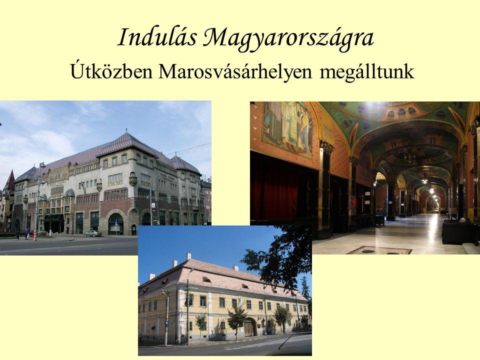 Indulás Magyarországra Útközben Marosvásárhelyen megálltunk