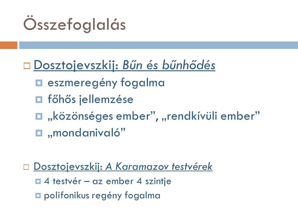 """Összefoglalás  Dosztojevszkij: Bűn és bűnhődés  eszmeregény fogalma  főhős jellemzése  """"közönséges ember"""", """"rendkívüli ember""""  """"mondanivaló""""  Do"""