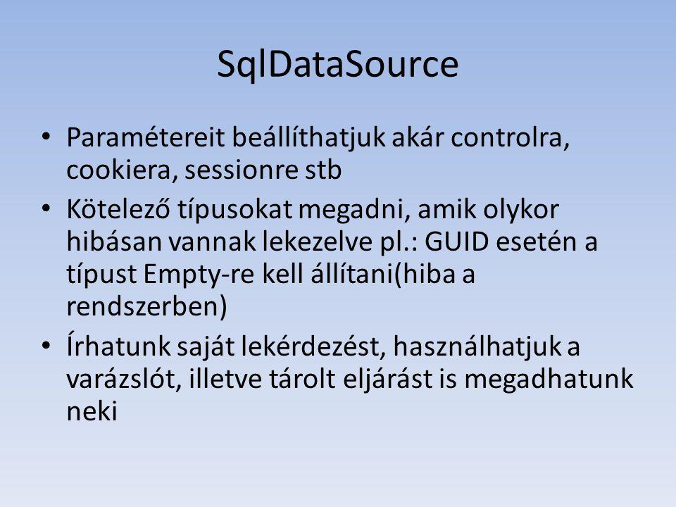 SqlDataSource • Paramétereit beállíthatjuk akár controlra, cookiera, sessionre stb • Kötelező típusokat megadni, amik olykor hibásan vannak lekezelve pl.: GUID esetén a típust Empty-re kell állítani(hiba a rendszerben) • Írhatunk saját lekérdezést, használhatjuk a varázslót, illetve tárolt eljárást is megadhatunk neki