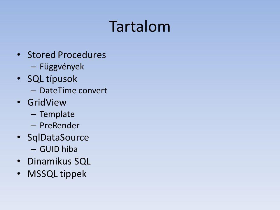 Tartalom • Stored Procedures – Függvények • SQL típusok – DateTime convert • GridView – Template – PreRender • SqlDataSource – GUID hiba • Dinamikus SQL • MSSQL tippek