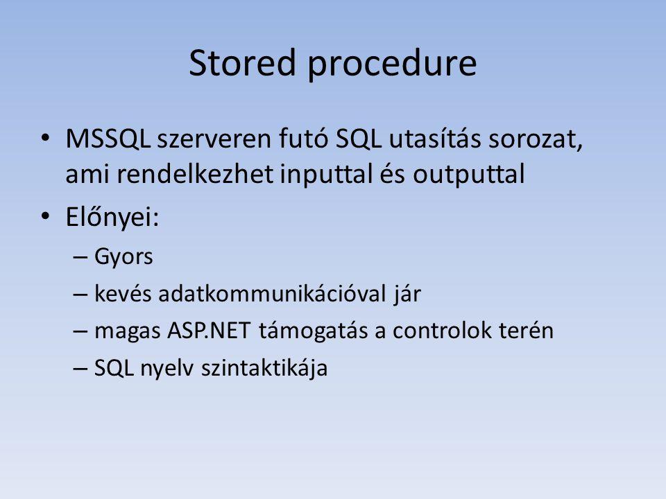 Stored procedure • MSSQL szerveren futó SQL utasítás sorozat, ami rendelkezhet inputtal és outputtal • Előnyei: – Gyors – kevés adatkommunikációval jár – magas ASP.NET támogatás a controlok terén – SQL nyelv szintaktikája