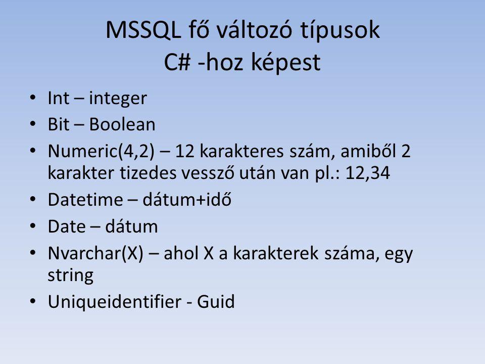 MSSQL fő változó típusok C# -hoz képest • Int – integer • Bit – Boolean • Numeric(4,2) – 12 karakteres szám, amiből 2 karakter tizedes vessző után van pl.: 12,34 • Datetime – dátum+idő • Date – dátum • Nvarchar(X) – ahol X a karakterek száma, egy string • Uniqueidentifier - Guid