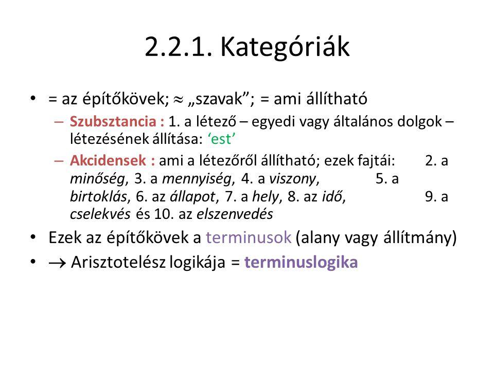 """2.2.1. Kategóriák • = az építőkövek;  """"szavak""""; = ami állítható – Szubsztancia : 1. a létező – egyedi vagy általános dolgok – létezésének állítása: '"""