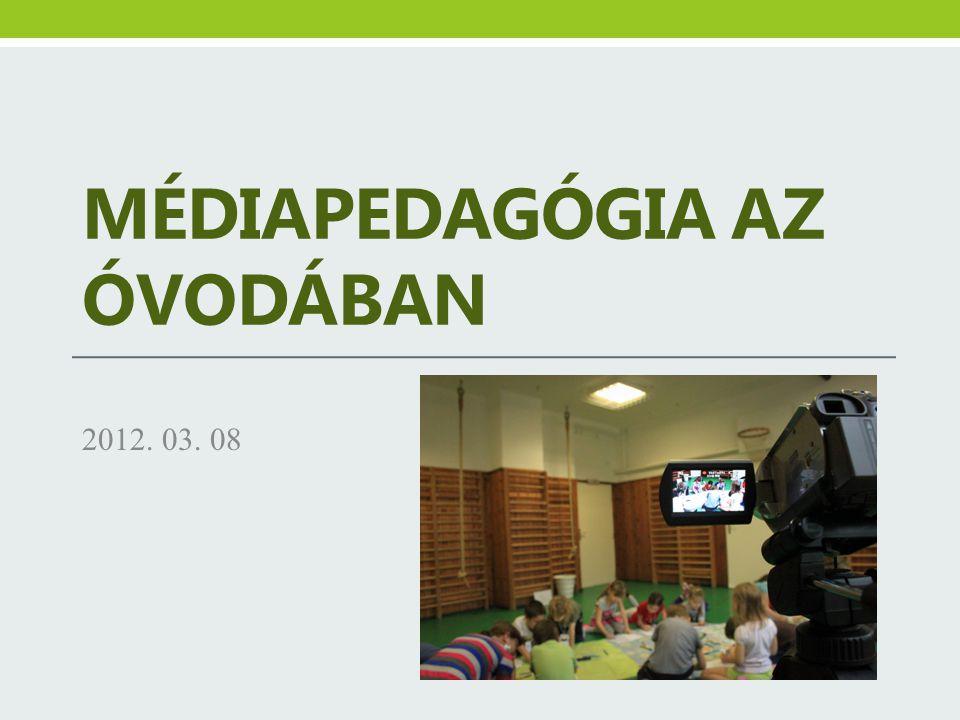 MÉDIAPEDAGÓGIA AZ ÓVODÁBAN 2012. 03. 08