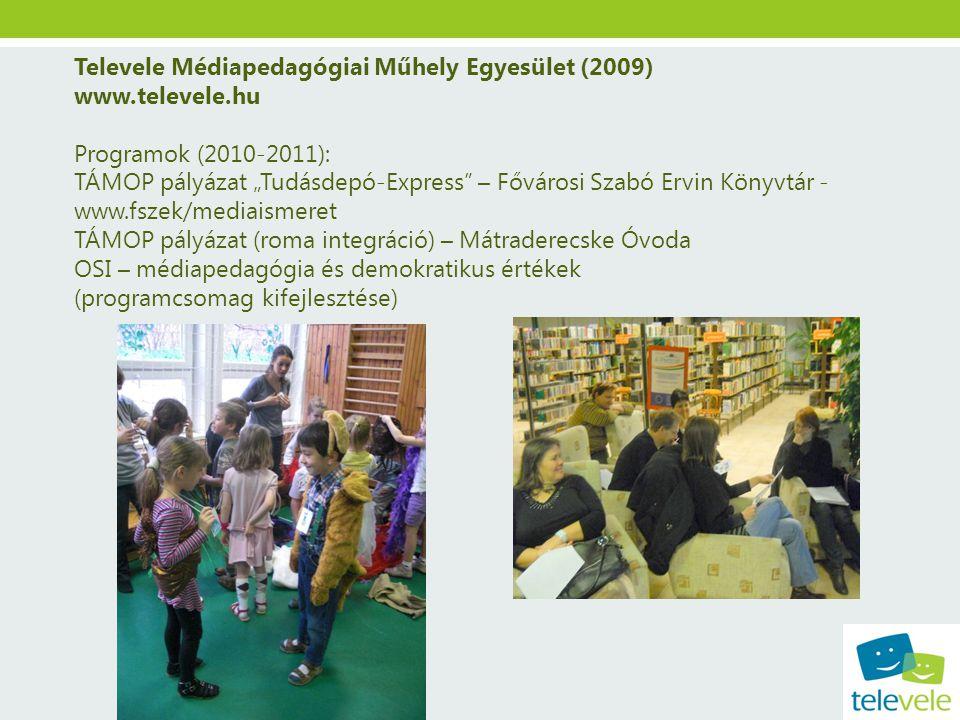 """Televele Médiapedagógiai Műhely Egyesület (2009) www.televele.hu Programok (2010-2011): TÁMOP pályázat """"Tudásdepó-Express"""" – Fővárosi Szabó Ervin Köny"""