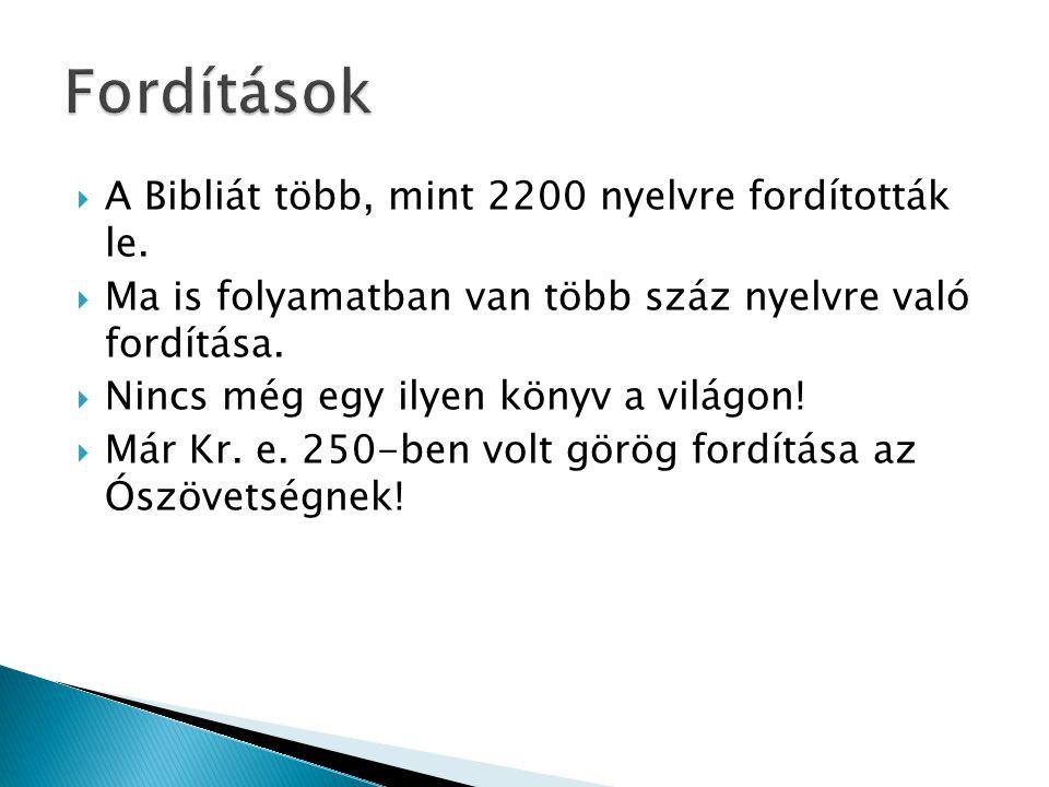  A Bibliát több, mint 2200 nyelvre fordították le.  Ma is folyamatban van több száz nyelvre való fordítása.  Nincs még egy ilyen könyv a világon! 