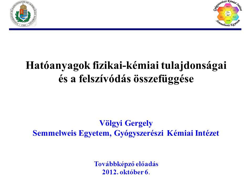 Hatóanyagok fizikai-kémiai tulajdonságai és a felszívódás összefüggése Völgyi Gergely Semmelweis Egyetem, Gyógyszerészi Kémiai Intézet Továbbképző előadás 2012.