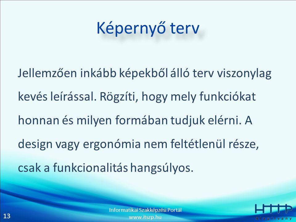 13 Informatikai Szakképzési Portál www.itszp.hu Képernyő terv Jellemzően inkább képekből álló terv viszonylag kevés leírással. Rögzíti, hogy mely funk