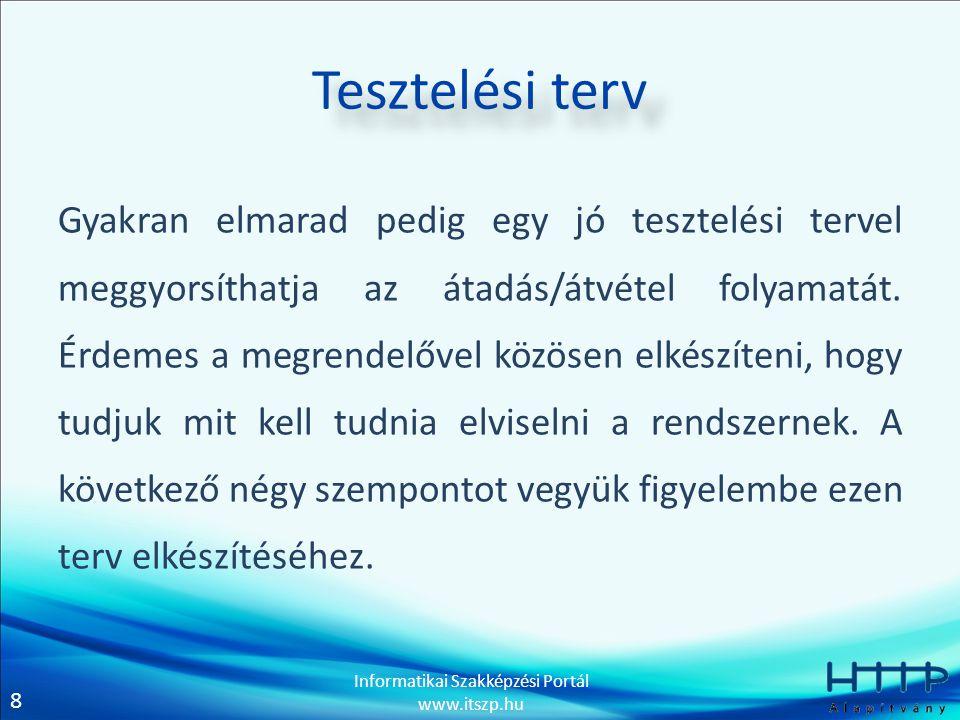 8 Informatikai Szakképzési Portál www.itszp.hu Tesztelési terv Gyakran elmarad pedig egy jó tesztelési tervel meggyorsíthatja az átadás/átvétel folyam