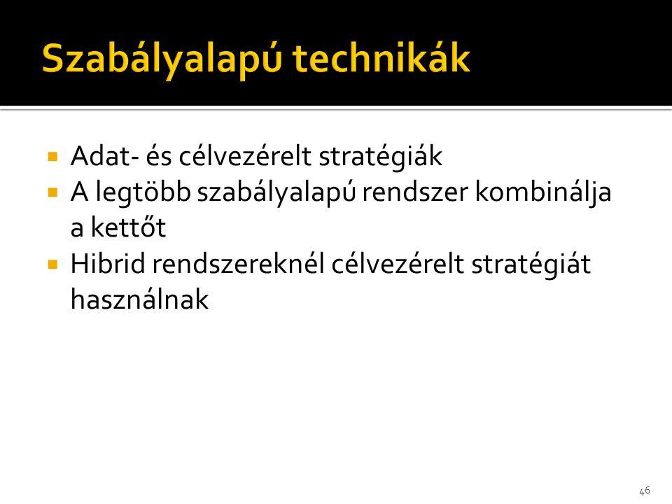  Adat- és célvezérelt stratégiák  A legtöbb szabályalapú rendszer kombinálja a kettőt  Hibrid rendszereknél célvezérelt stratégiát használnak 46