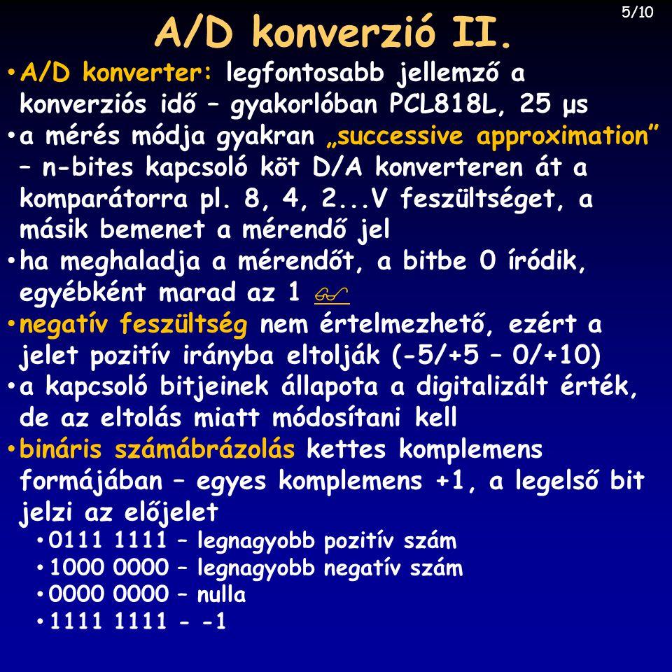 """• A/D konverter: legfontosabb jellemző a konverziós idő – gyakorlóban PCL818L, 25 μs • a mérés módja gyakran """"successive approximation"""" – n-bites kapc"""