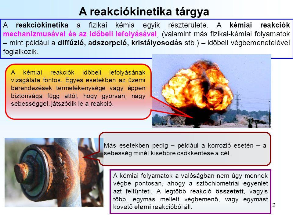 2 A reakciókinetika tárgya A reakciókinetika a fizikai kémia egyik részterülete.