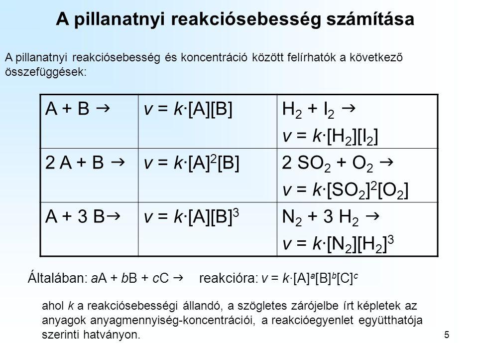 6 A homogén reakciók esetén minden anyag azonos fázisban van.