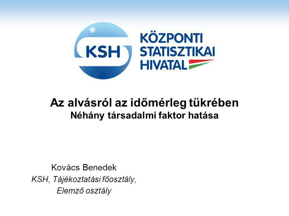 Az alvásról az időmérleg tükrében Néhány társadalmi faktor hatása Kovács Benedek KSH, Tájékoztatási főosztály, Elemző osztály