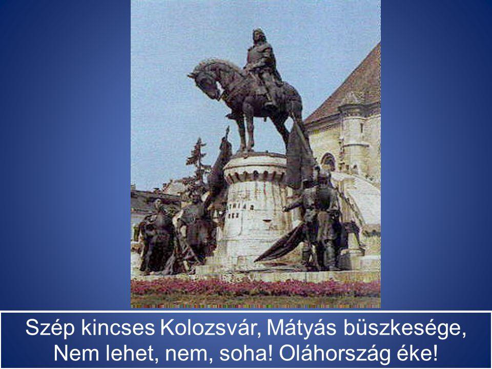 Szép kincses Kolozsvár, Mátyás büszkesége, Nem lehet, nem, soha! Oláhország éke!