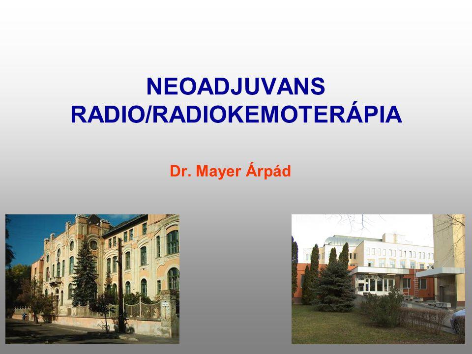 NEOADJUVANS RADIO/RADIOKEMOTERÁPIA Dr. Mayer Árpád