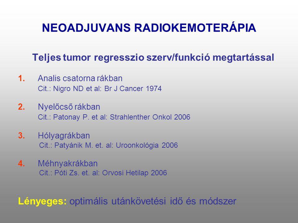 NEOADJUVANS RADIOKEMOTERÁPIA Teljes tumor regresszio szerv/funkció megtartással 1.Analis csatorna rákban Cit.: Nigro ND et al: Br J Cancer 1974 2. Nye