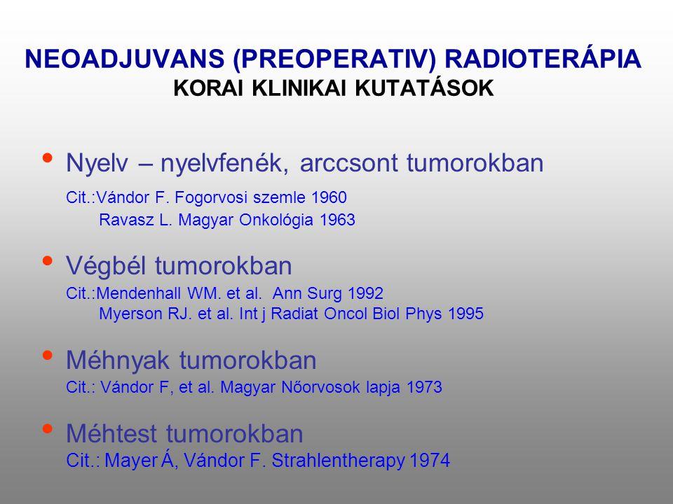 NEOADJUVANS (PREOPERATIV) RADIOTERÁPIA KORAI KLINIKAI KUTATÁSOK • Nyelv – nyelvfenék, arccsont tumorokban Cit.:Vándor F. Fogorvosi szemle 1960 Ravasz
