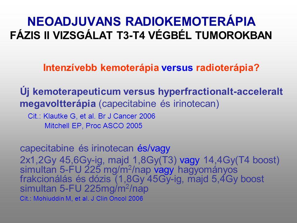 NEOADJUVANS RADIOKEMOTERÁPIA FÁZIS II VIZSGÁLAT T3-T4 VÉGBÉL TUMOROKBAN Intenzívebb kemoterápia versus radioterápia? Új kemoterapeuticum versus hyperf