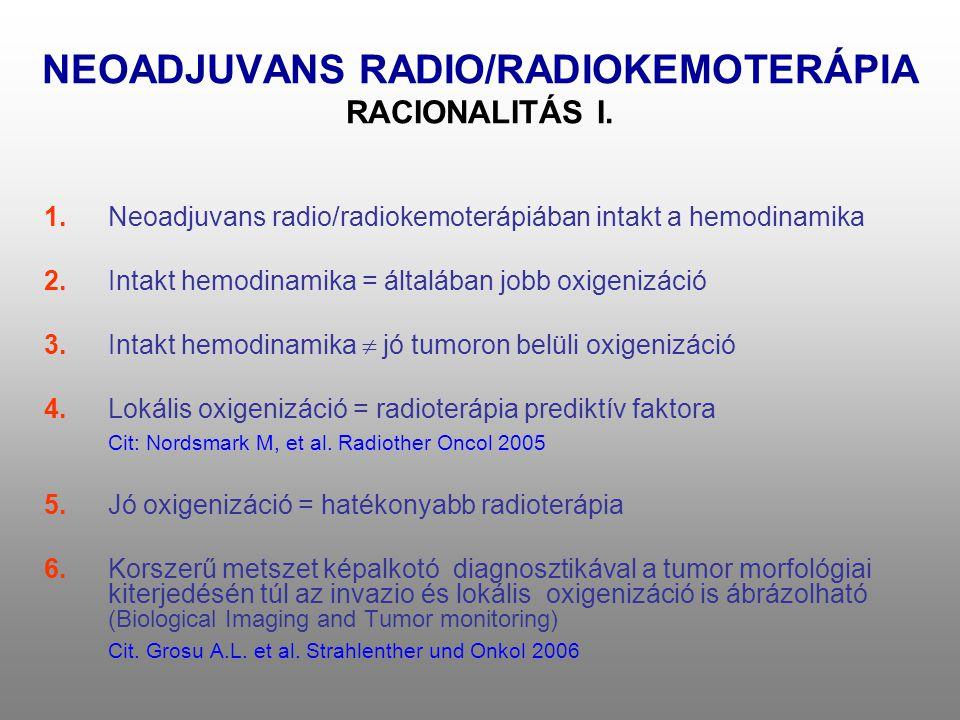 NEOADJUVANS RADIO/RADIOKEMOTERÁPIA RACIONALITÁS I. 1.Neoadjuvans radio/radiokemoterápiában intakt a hemodinamika 2.Intakt hemodinamika = általában job