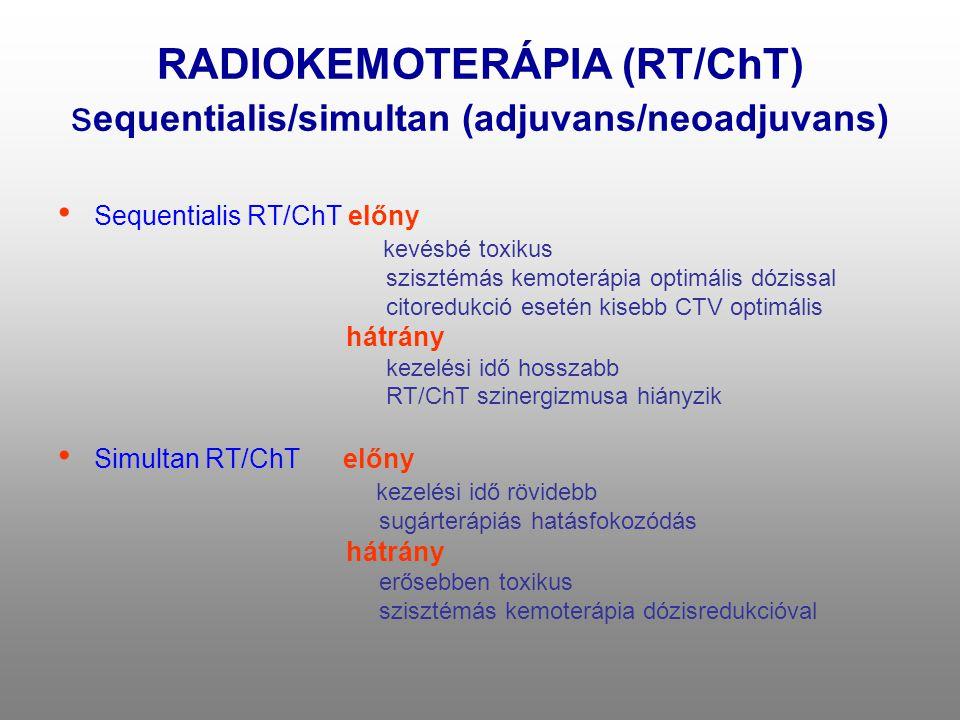 RADIOKEMOTERÁPIA (RT/ChT) s equentialis/simultan (adjuvans/neoadjuvans) • Sequentialis RT/ChT előny kevésbé toxikus szisztémás kemoterápia optimális d