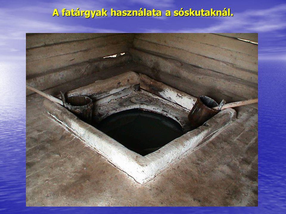 A fatárgyak használata a sóskutaknál.