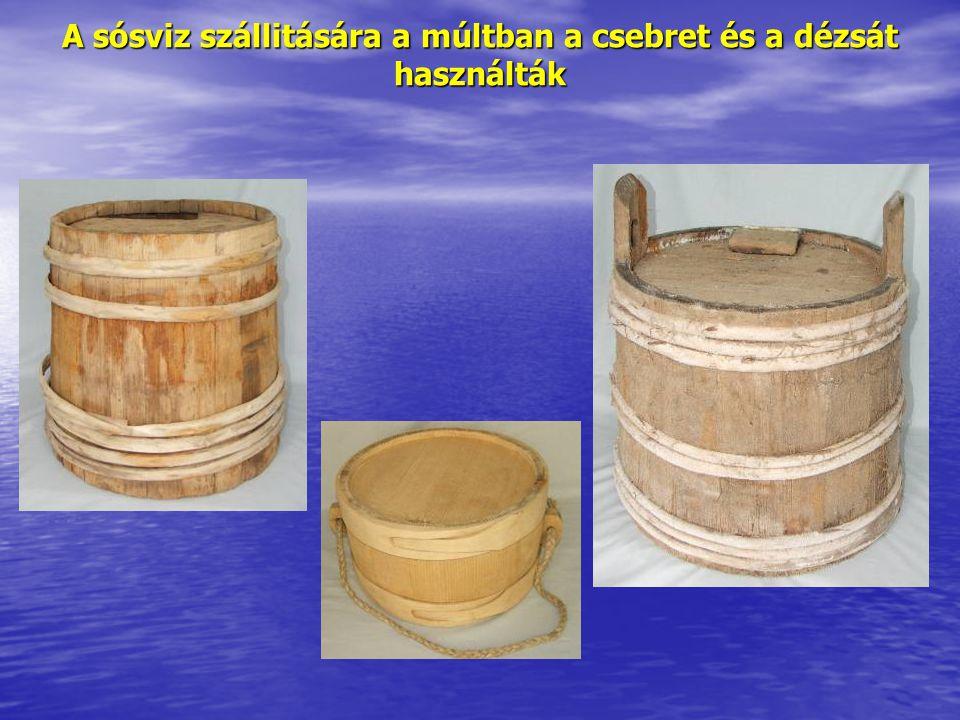 A sósviz szállitására a múltban a csebret és a dézsát használták