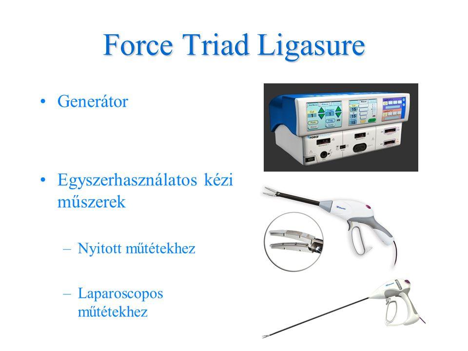 Force Triad Ligasure •Generátor •Egyszerhasználatos kézi műszerek –Nyitott műtétekhez –Laparoscopos műtétekhez