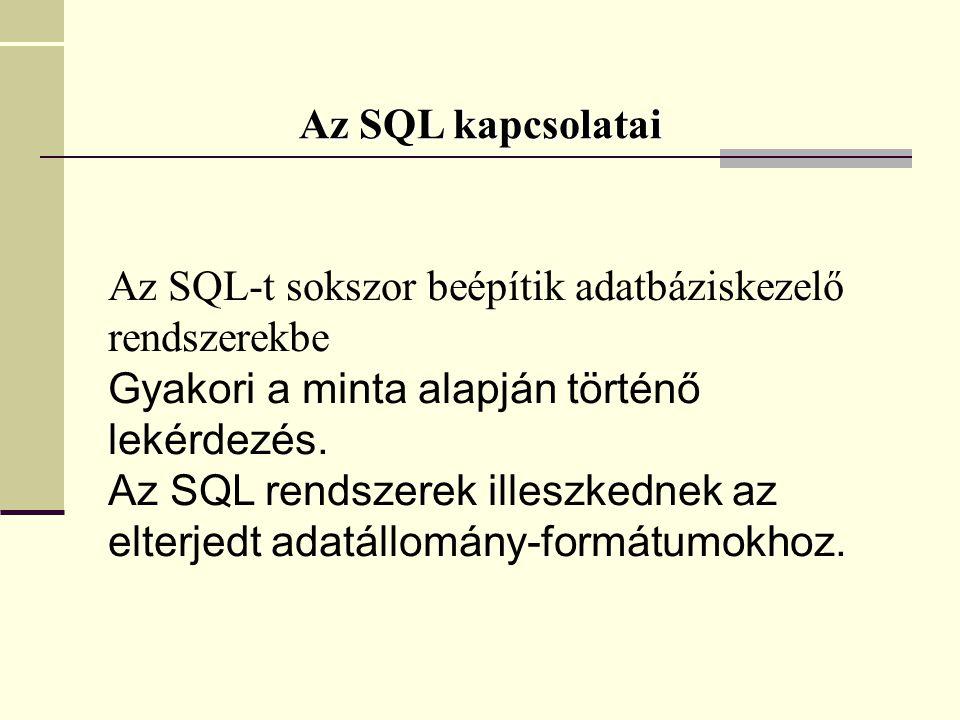 Az SQL-t sokszor beépítik adatbáziskezelő rendszerekbe Gyakori a minta alapján történő lekérdezés.