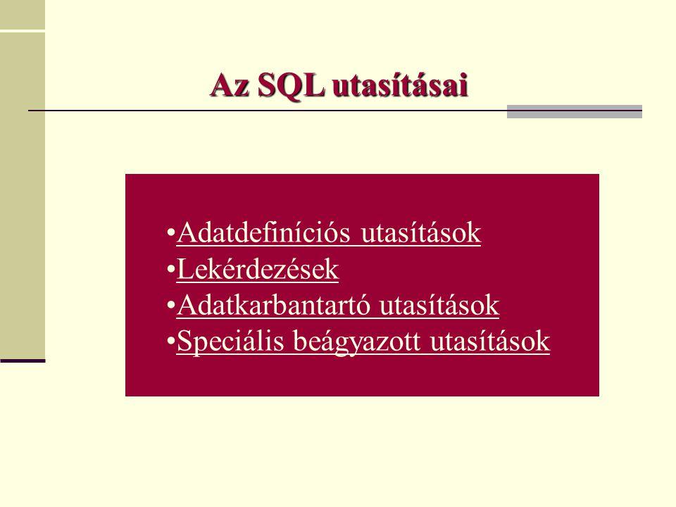 •Adatdefiníciós utasítások •Lekérdezések •Adatkarbantartó utasítások •Speciális beágyazott utasítások Az SQL utasításai
