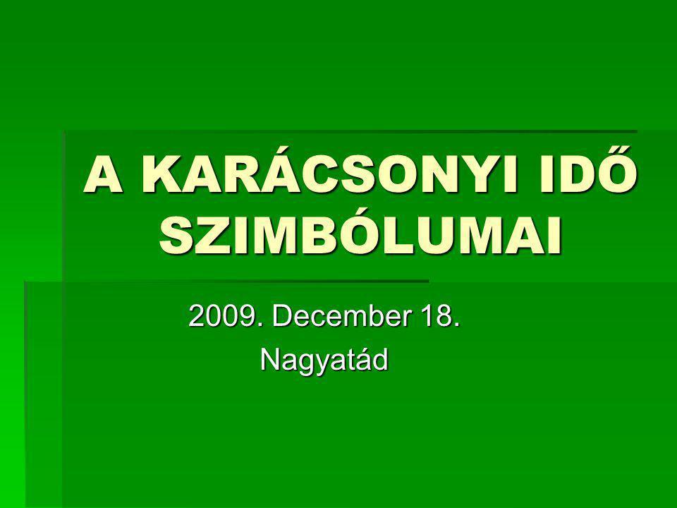 A KARÁCSONYI IDŐ SZIMBÓLUMAI 2009. December 18. Nagyatád