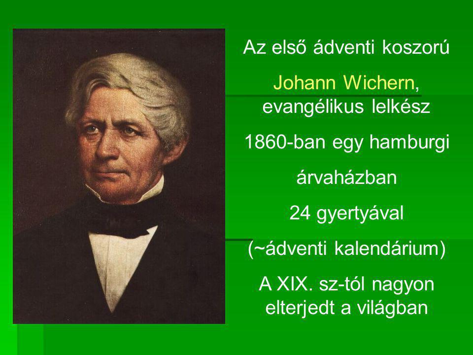 Az első ádventi koszorú Johann Wichern, evangélikus lelkész 1860-ban egy hamburgi árvaházban 24 gyertyával (~ádventi kalendárium) A XIX. sz-tól nagyon