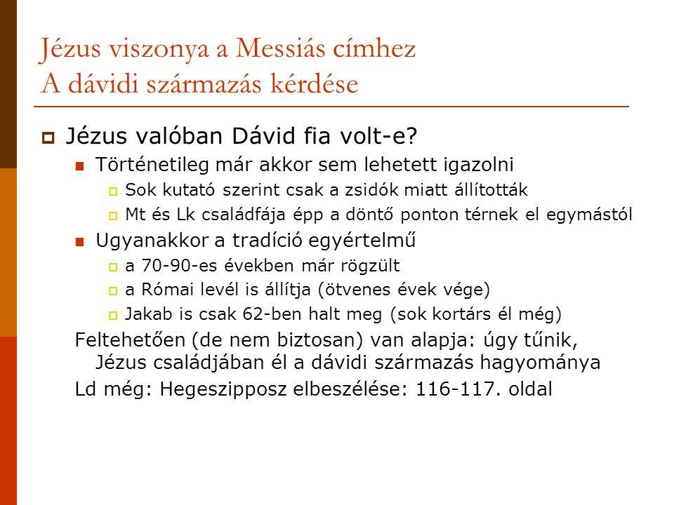 Jézus viszonya a Messiás címhez A dávidi származás kérdése  Jézus valóban Dávid fia volt-e?  Történetileg már akkor sem lehetett igazolni  Sok kuta