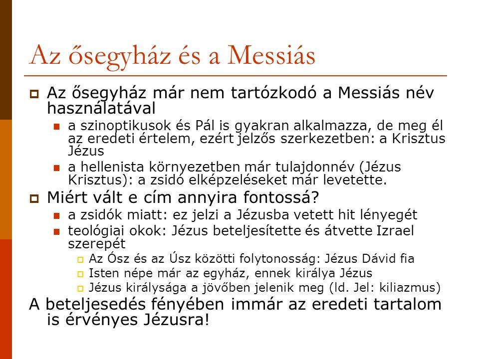 Az ősegyház és a Messiás  Az ősegyház már nem tartózkodó a Messiás név használatával  a szinoptikusok és Pál is gyakran alkalmazza, de meg él az eredeti értelem, ezért jelzős szerkezetben: a Krisztus Jézus  a hellenista környezetben már tulajdonnév (Jézus Krisztus): a zsidó elképzeléseket már levetette.