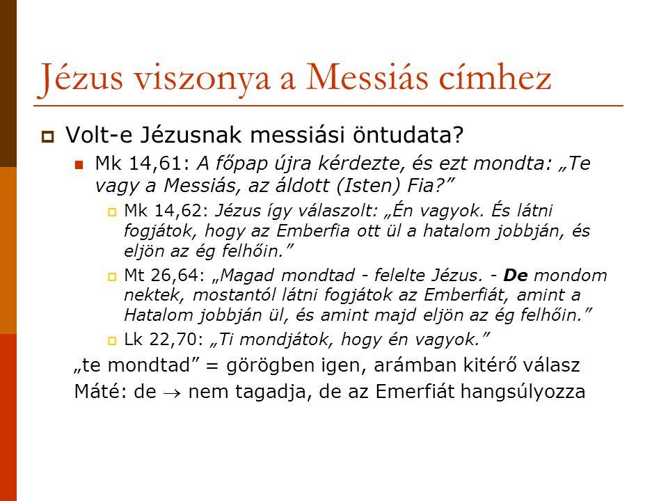 """Jézus viszonya a Messiás címhez  Volt-e Jézusnak messiási öntudata?  Mk 14,61: A főpap újra kérdezte, és ezt mondta: """"Te vagy a Messiás, az áldott ("""