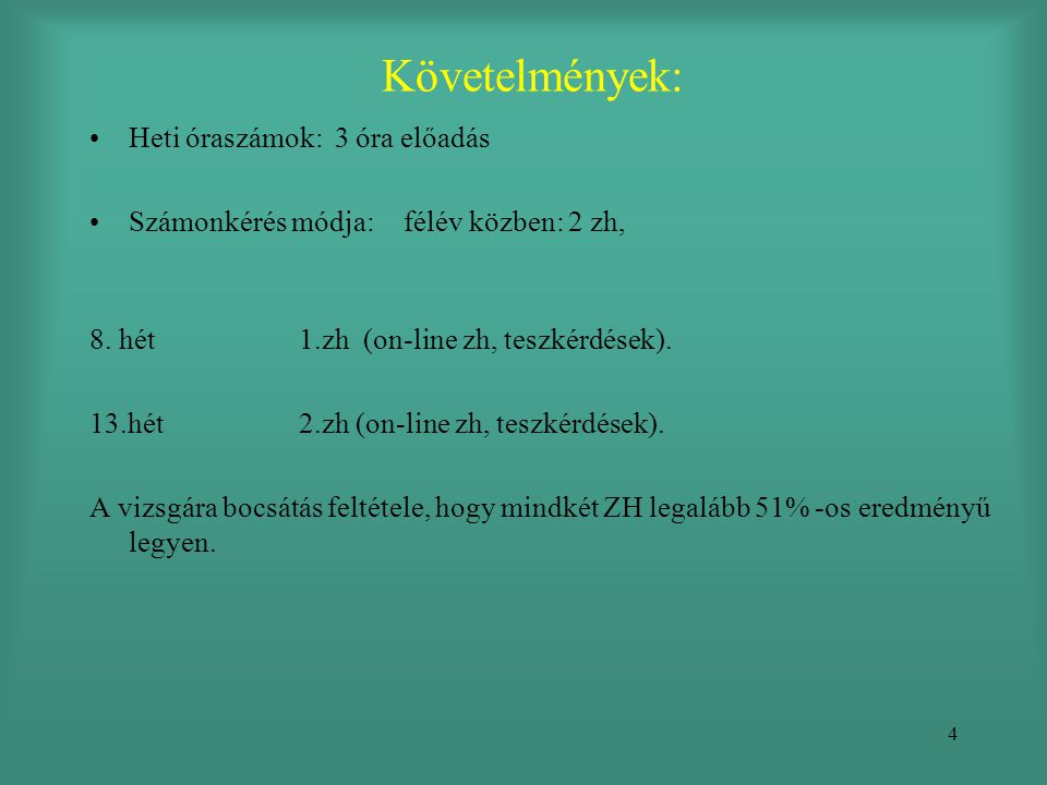 4 Követelmények: •Heti óraszámok: 3 óra előadás •Számonkérés módja:félév közben: 2 zh, 8. hét1.zh (on-line zh, teszkérdések). 13.hét2.zh (on-line zh,