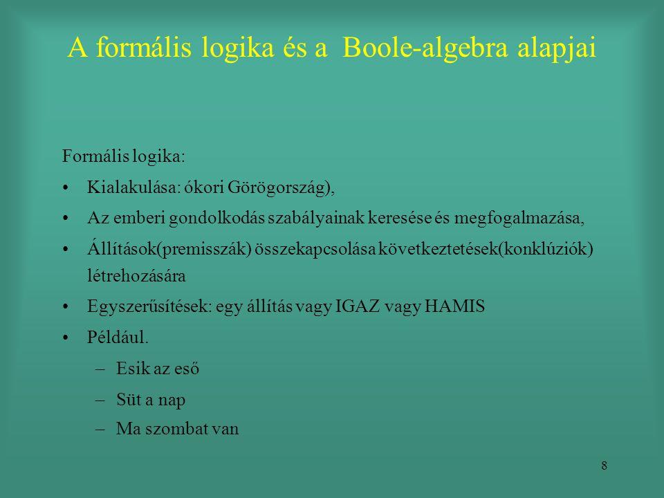 8 A formális logika és a Boole-algebra alapjai Formális logika: •Kialakulása: ókori Görögország), •Az emberi gondolkodás szabályainak keresése és megf