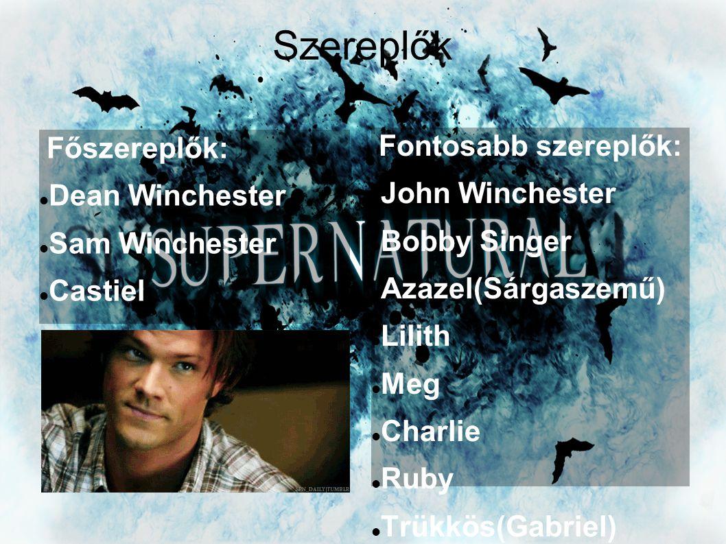 Szereplők Főszereplők:  Dean Winchester  Sam Winchester  Castiel Fontosabb szereplők:  John Winchester  Bobby Singer  Azazel(Sárgaszemű)  Lilith  Meg  Charlie  Ruby  Trükkös(Gabriel)  Crowley  Lucifer...stb.