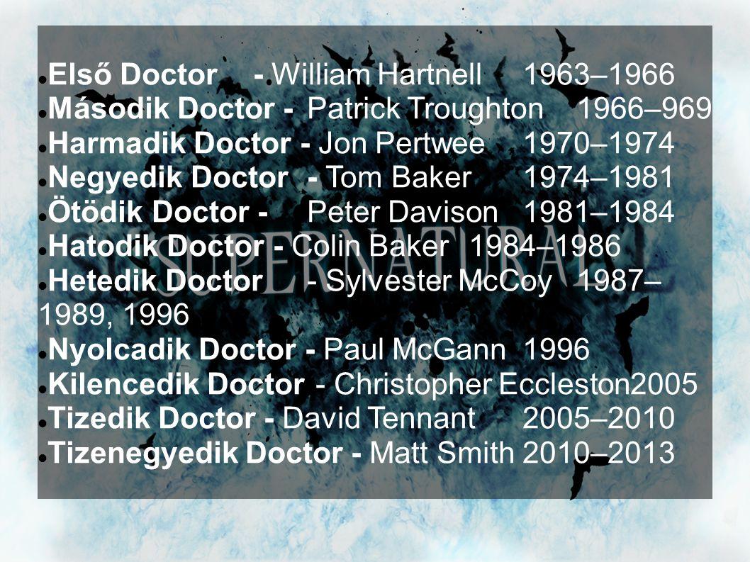  Első Doctor- William Hartnell1963–1966  Második Doctor -Patrick Troughton1966–969  Harmadik Doctor - Jon Pertwee1970–1974  Negyedik Doctor- Tom B